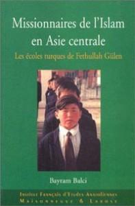 Bayram Balci : Missionnaires de l'Islam en Asie centrale. Les écoles turques de Fethullah Gülen, 2003